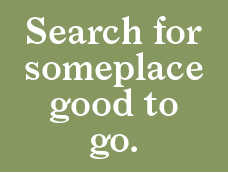 "Let's search for ""good place"" then >"